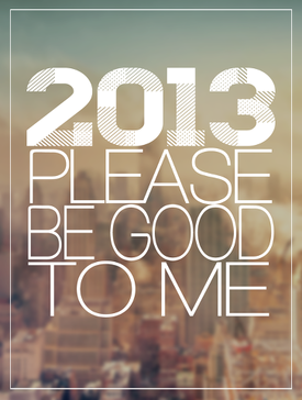 2013 please be good